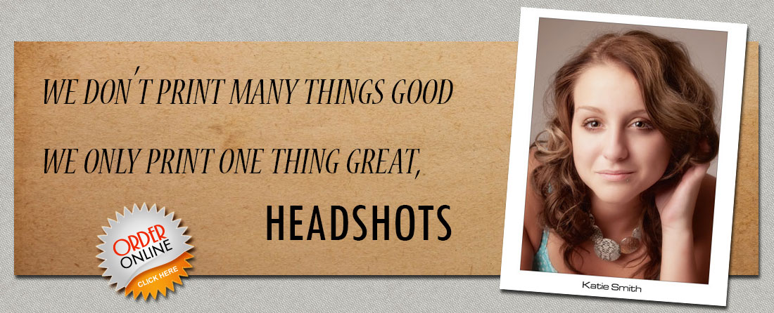 We don't print many things good. We only print one thing great, HEADSHOTS
